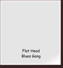 Flat HeadBlues Gang